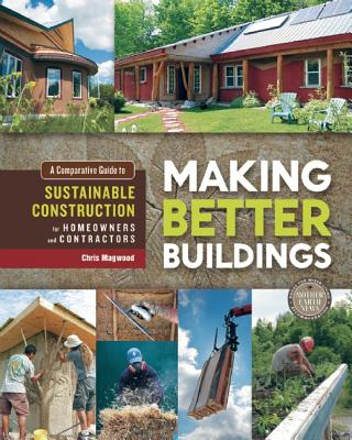 Image for Making Better Buildings: A Comparative Guide to Sustainable Construction for Homeowners and Contractors