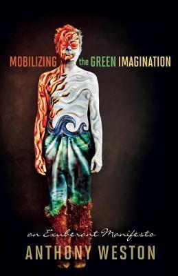 Mobilizing the Green Imagination: An Exuberant Manifesto, Weston, Anthony