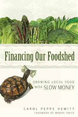 Image for Financing Our Foodshed: Growing Local Food with Slow Money