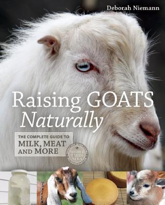 Image for Raising Goats Naturally: The Complete Guide to Milk, Meat and More