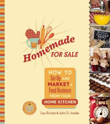 Image for Homemade for Sale: How to Set Up and Market a Food Business from Your Home Kitchen