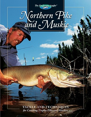 Image for Northern Pike and Muskie: Tackle and Techniques for Catching Trophy Pike and Muskies (The Freshwater Angler)