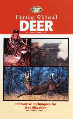 Image for Hunting Whitetail Deer: Innovative Techniques for Any Situation (Hunting & Fishing Library: Complete Hunter)