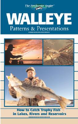 Image for Walleye Patterns & Presentations: How to Catch Trophy Fish in Lakes, Rivers and Reservoirs