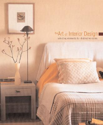 Image for The Art of Interior Design: Selecting Elements for Distinctive Styles