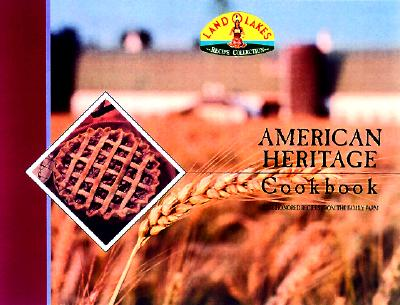 Land O' Lakes: American Heritage Cookbook; Treasured Recipes from the Family Farm, Creative Publishing