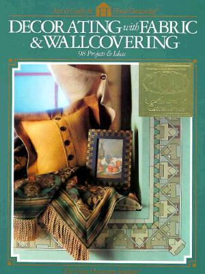 Decorating with Fabric and Wallcoverings : 98 Projects & Ideas, Home Decorating Institute Staff