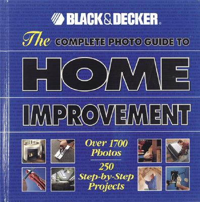 Image for The Complete Photo Guide to Home Improvement: Over 1700 Photos, 250 Step-by-Step Projects (Complete Photo Guides)
