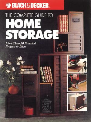 Image for The Complete Guide to Home Storage (Black & Decker Home Improvement Library)