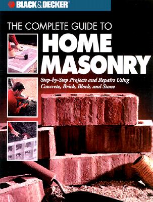 Image for Black & Decker: The Complete Guide to Home Masonry (Black & Decker Home Improvement Library)