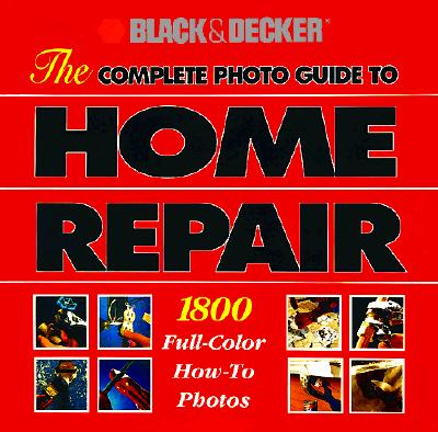 Image for The Complete Photo Guide to Home Repair: 2000 Color How-To Photos (Black & Decker Home Improvement Library)