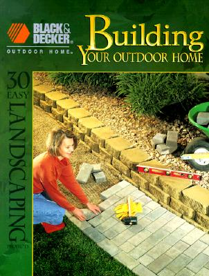 Image for Building Your Outdoor Home: 30 Easy Essential Landscraping Projects (Black & Decker Outdoor Home)