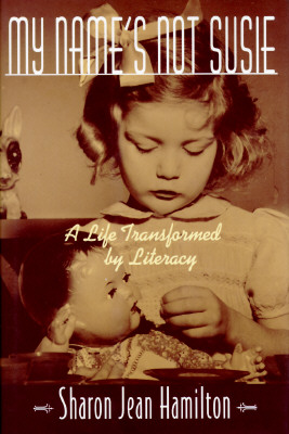Image for MY NAME'S NOT SUSIE: A LIFE TRANSFORMED BY LITERACY