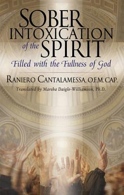 Sober Intoxication of the Spirit: Filled With the Fullness of God, Cantalamessa, Raniero; Daigle-Williamson, Marsha [translator]