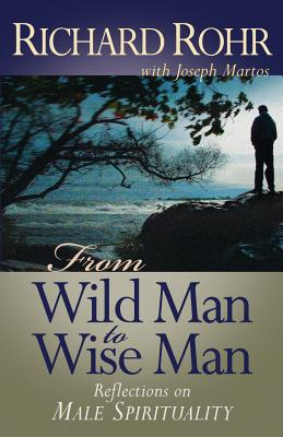From Wild Man to Wise Man: Reflections on Male Spirituality, Rohr, Richard;Martos, Joseph