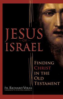 Jesus of Israel: Finding Christ in the Old Testament, Veras, Fr. Richard