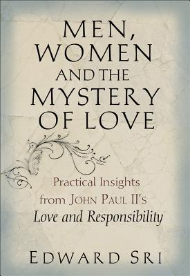 Image for Men, Women and the Mystery of Love: Practical Insights from John Paul II's Love and Responsibility