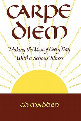 Image for Carpe Diem: Enjoying Every Day With a Terminal Illness