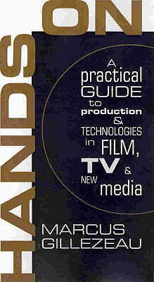 Hands on: A Practical Guide to Production and Technology in Films, TV and New Media, Marcus Gillezeau