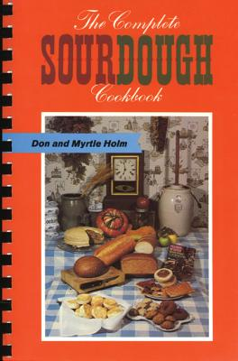 The Complete Sourdough Cookbook, Holm, Don; Holm, Myrtle