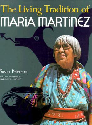 The Living Tradition of Maria Martinez, Peterson, Susan