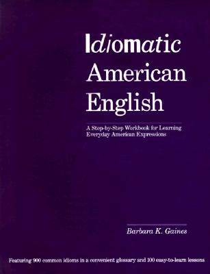 Image for Idiomatic American English: A Step-by-Step Workbook for Learning Everyday American Expressions