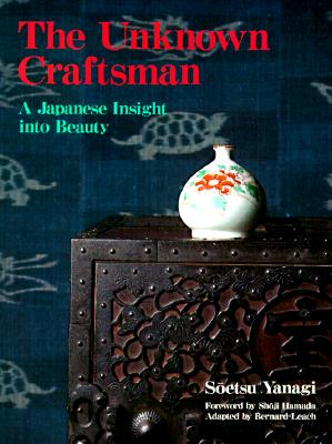 The Unknown Craftsman: A Japanese Insight into Beauty, Soetsu Yanagi