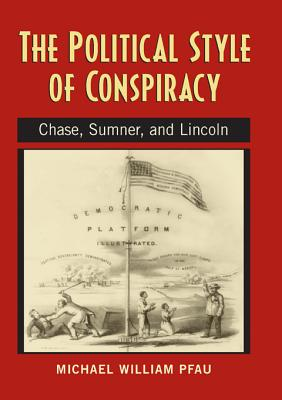 Image for The Political Style of Conspiracy: Chase, Sumner, and Lincoln