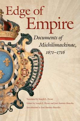 Image for Edge of Empire, 1671-1716: Documents of Michilimackinac (Copublication with Mackinac Island State Park Commission)