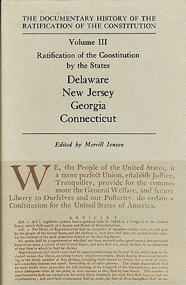 Image for The Documentary History of the Ratification of the Constitution, Volume III: Ratification of the Constitution by the States: Delaware, New Jersey, Georgia, Connecticut