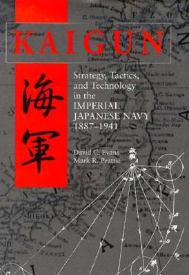 Kaigun: Strategy, Tactics, and Technology in the Imperial Japanese Navy, 1887-1941, EVANS, David C.; PEATTIE, Mark