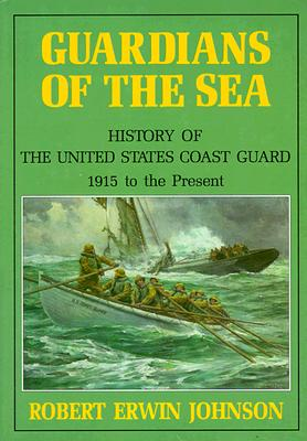 Image for Guardians of the Sea: History of the United States Coast Guard, 1915 to the Present