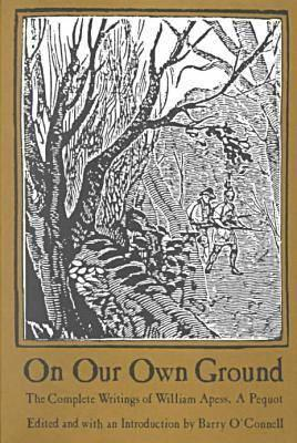 Image for On Our Own Ground: The Complete Writings of William Apess, a Pequot (Native Americans of the Northeast)