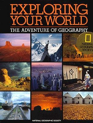 Exploring Your World: The Adventure of Geography (National Geographic)