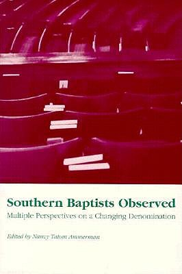 Southern Baptists Observed: Multiple Perspectives on a Changing Denomination, Ammerman, Nancy Tatom