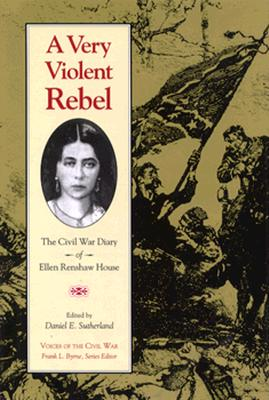Image for A Very Violent Rebel: The Civil War Diary of Ellen Renshaw House (Voices of the Civil War)