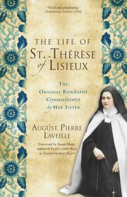 Image for The Life of St. Therese of Lisieux: The Original Biography Commissioned by Her Sister