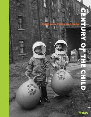 Century of the Child: Growing by Design 1900-2000, Tanya Harrod, Medea Hoch, Juliet Kinchin