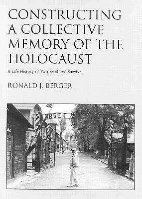 Image for Constructing a Collective Memory of the Holocaust: A Life History of Two Brothers' Survival