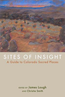 Image for Sites of Insight: A Guide to Colorado Sacred Places