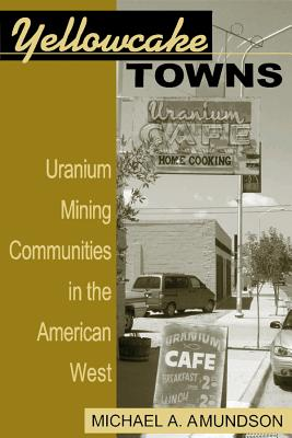 Image for Yellowcake Towns - Uranium Mining Communities in the American West (Mining the American West)