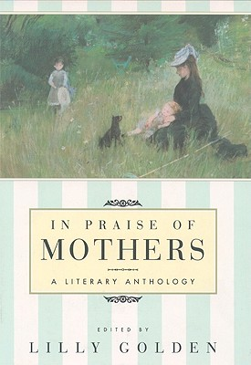 Image for In Praise of Mothers: A Literary Anthology
