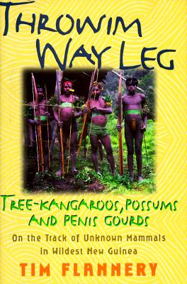 Image for Throwim Way Leg: Tree-Kangaroos, Possums, and Penis Gourds - On the Track of Unknown Mammals in Wildest New Guinea