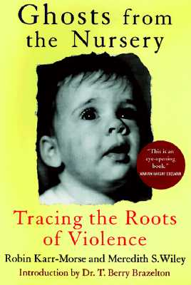 Image for Ghosts from the Nursery: Tracing the Roots of Violence