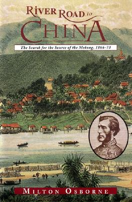 River Road to China: The Search for the Source of the Mekong, 1866-73 (Search for the Sources of the Mekong, 1866-73), Osborne, Milton