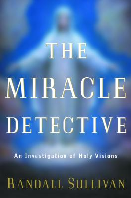 Image for The Miracle Detective: An Investigation of Holy Visions