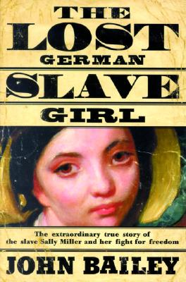 Image for The Lost German Slave Girl: The Extraordinary True Story Of Sally Miller And Her Fight For Freedom in Old New Orleans