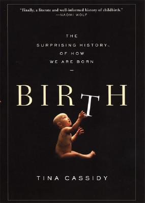 Birth: The Surprising History of How We Are Born, Cassidy, Tina