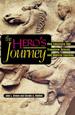 Image for The Hero's Journey: How Educators Can Transform Schools and Improve Learning