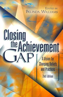 Image for Closing the Achievement Gap: A Vision for Changing Beliefs and Practices